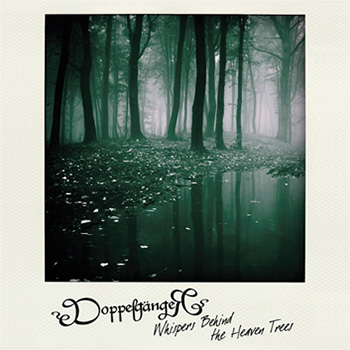 New album DoppelgangeR Whispers Behind the Heaven Trees out now